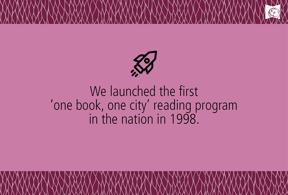 We launched the first 'one book, one city' reading program in the nation in 1998.
