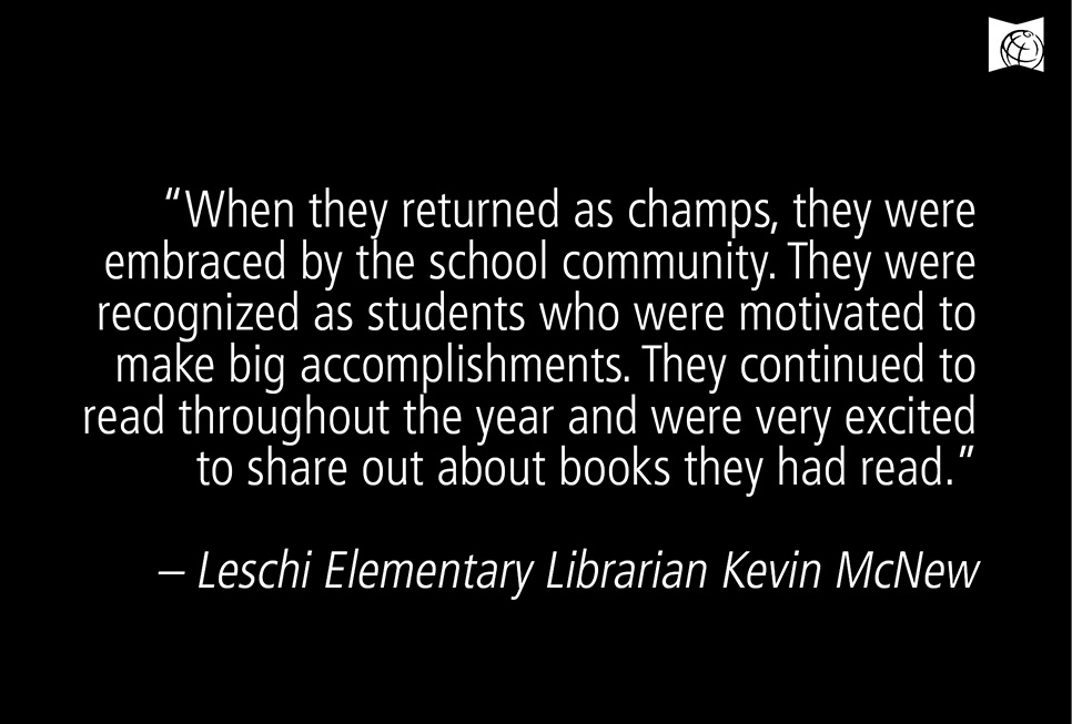 """When they returned as champs, they were embraced by the school community. They are recgonized as students who were motivated to make big accomplishments. They continued to read throughout the year and were very excited tp share about book they had read."" - Leschi Elementary Librarian Kevin McNew"