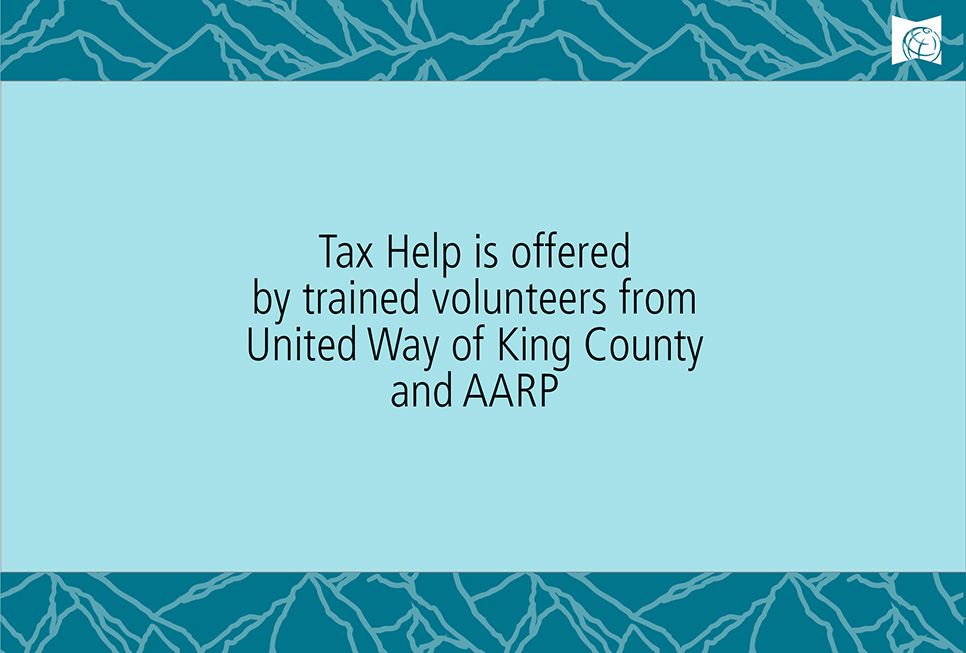 Tax Help is offered by trained volunteers from United Way of King County and AARP