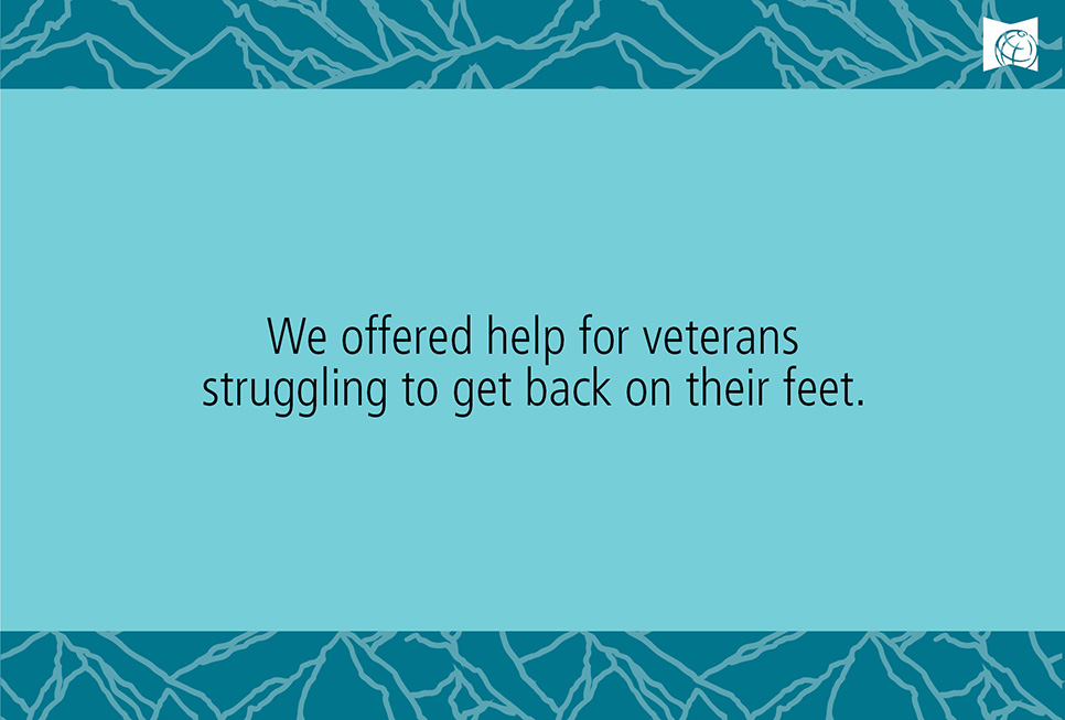 We offered help for veterans struggling to get back on their feet
