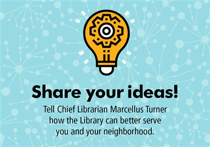 share your ideas! tell chief librarian how the library can better serve you