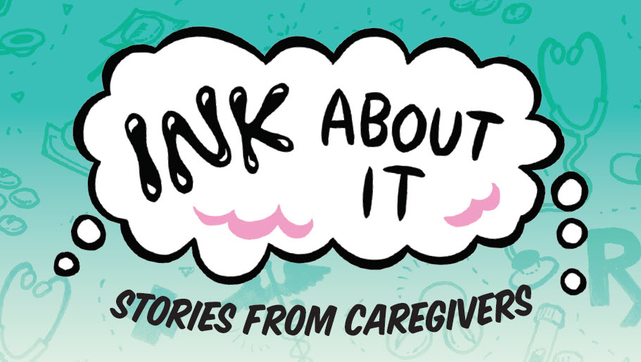 Ink About It: Stories from Caregivers